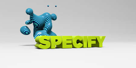 specify: SPECIFY - 3D rendered colorful headline illustration.  Can be used for an online banner ad or a print postcard.