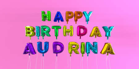 ecard: Happy Birthday Audrina card with balloon text - 3D rendered stock image. This image can be used for a eCard or a print postcard. Stock Photo
