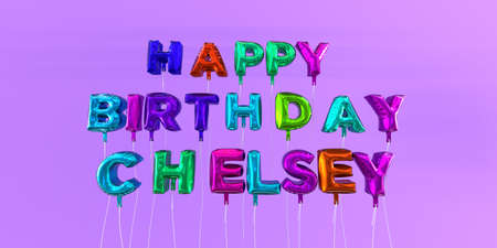 Happy Birthday Chelsey card with balloon text - 3D rendered stock image. This image can be used for a eCard or a print postcard. Stock Photo