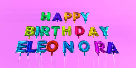 Happy Birthday Eleonora card with balloon text - 3D rendered stock image. This image can be used for a eCard or a print postcard.