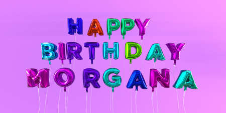 Happy Birthday Morgana card with balloon text - 3D rendered stock image. This image can be used for a eCard or a print postcard.
