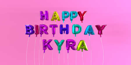 ecard: Happy Birthday Kyra card with balloon text - 3D rendered stock image. This image can be used for a eCard or a print postcard.