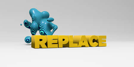 replace: REPLACE - 3D rendered colorful headline illustration.  Can be used for an online banner ad or a print postcard.