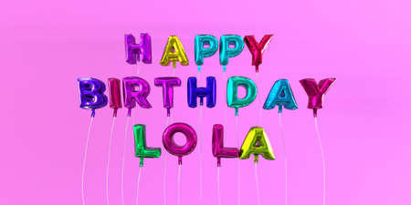 ecard: Happy Birthday Lola card with balloon text - 3D rendered stock image. This image can be used for a eCard or a print postcard.