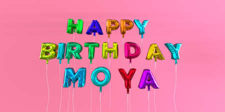 Happy Birthday Moya card with balloon text - 3D rendered stock image. This image can be used for a eCard or a print postcard.