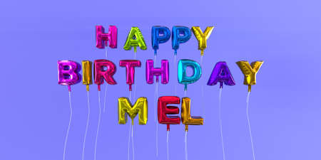 mel: Happy Birthday Mel card with balloon text - 3D rendered stock image. This image can be used for a eCard or a print postcard. Stock Photo