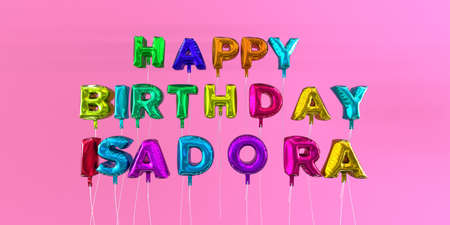 Happy Birthday Isadora card with balloon text - 3D rendered stock image. This image can be used for a eCard or a print postcard.