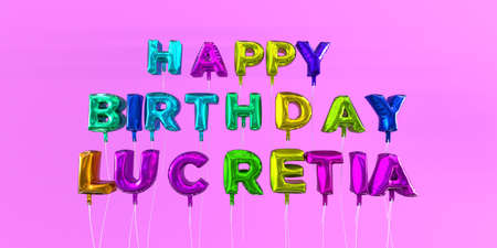 Happy Birthday Lucretia card with balloon text - 3D rendered stock image. This image can be used for a eCard or a print postcard. Stock Photo