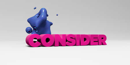 CONSIDER - 3D rendered colorful headline illustration.  Can be used for an online banner ad or a print postcard.