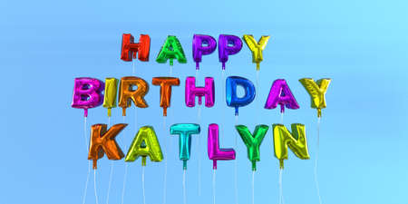 ecard: Happy Birthday Katlyn card with balloon text - 3D rendered stock image. This image can be used for a eCard or a print postcard.