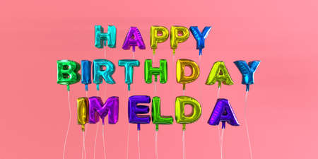 Happy Birthday Imelda card with balloon text - 3D rendered stock image. This image can be used for a eCard or a print postcard.