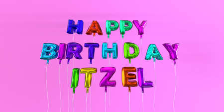 Happy Birthday Itzel card with balloon text - 3D rendered stock image. This image can be used for a eCard or a print postcard. Stock Photo