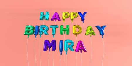 Happy Birthday Mira card with balloon text - 3D rendered stock image. This image can be used for a eCard or a print postcard.
