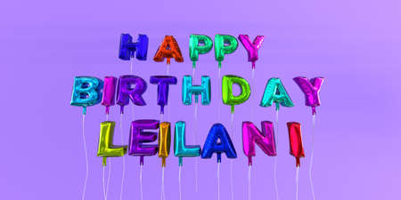 Happy Birthday Leilani card with balloon text - 3D rendered stock image. This image can be used for a eCard or a print postcard.