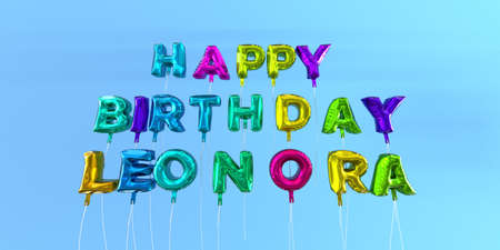 leonora: Happy Birthday Leonora card with balloon text - 3D rendered stock image. This image can be used for a eCard or a print postcard. Stock Photo
