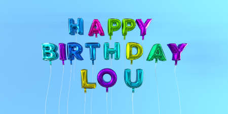 lou: Happy Birthday Lou card with balloon text - 3D rendered stock image. This image can be used for a eCard or a print postcard. Stock Photo