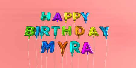 Happy Birthday Myra card with balloon text - 3D rendered stock image. This image can be used for a eCard or a print postcard. Stock Photo