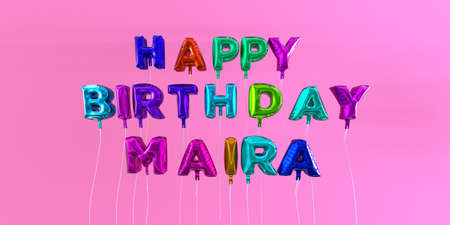 ecard: Happy Birthday Maira card with balloon text - 3D rendered stock image. This image can be used for a eCard or a print postcard.