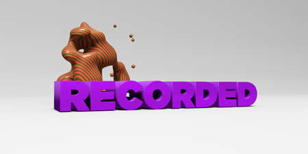 sentence typescript: RECORDED - 3D rendered colorful headline illustration.  Can be used for an online banner ad or a print postcard.