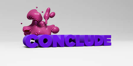 conclude: CONCLUDE - 3D rendered colorful headline illustration.  Can be used for an online banner ad or a print postcard. Stock Photo