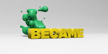 became: BECAME - 3D rendered colorful headline illustration.  Can be used for an online banner ad or a print postcard.