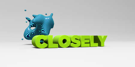 closely: CLOSELY - 3D rendered colorful headline illustration.  Can be used for an online banner ad or a print postcard.