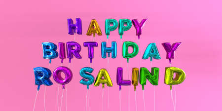 Happy Birthday Rosalind card with balloon text - 3D rendered stock image. This image can be used for a eCard or a print postcard. Stock Photo