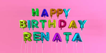 Happy Birthday Renata card with balloon text - 3D rendered stock image. This image can be used for a eCard or a print postcard.