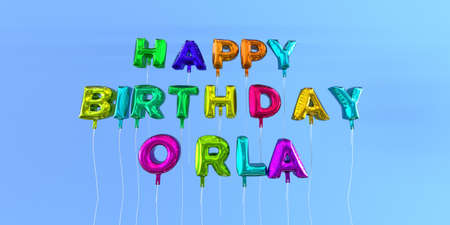 orla: Happy Birthday Orla card with balloon text - 3D rendered stock image. This image can be used for a eCard or a print postcard. Stock Photo
