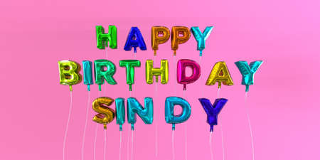 Happy Birthday Sindy card with balloon text - 3D rendered stock image. This image can be used for a eCard or a print postcard.