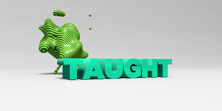 taught: TAUGHT - 3D rendered colorful headline illustration.  Can be used for an online banner ad or a print postcard.