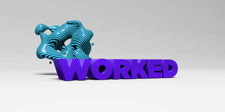 WORKED - 3D rendered colorful headline illustration.  Can be used for an online banner ad or a print postcard.