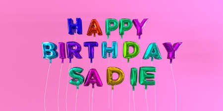 Happy Birthday Sadie card with balloon text - 3D rendered stock image. This image can be used for a eCard or a print postcard. Stock Photo