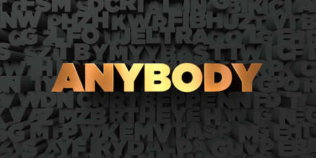 Anybody - Gold text on black background - 3D rendered royalty free stock picture. This image can be used for an online website banner ad or a print postcard. Stock Photo