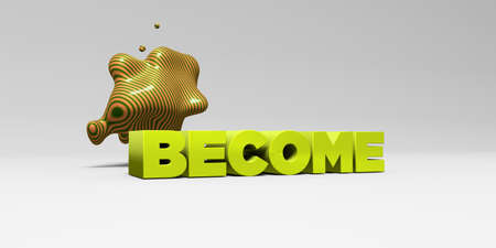 become: BECOME - 3D rendered colorful headline illustration.  Can be used for an online banner ad or a print postcard.