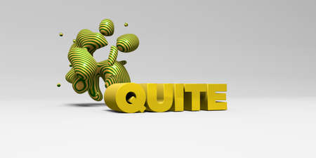 quite: QUITE - 3D rendered colorful headline illustration.  Can be used for an online banner ad or a print postcard. Stock Photo