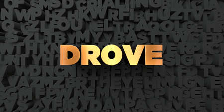 drove: Drove - Gold text on black background - 3D rendered royalty free stock picture. This image can be used for an online website banner ad or a print postcard.