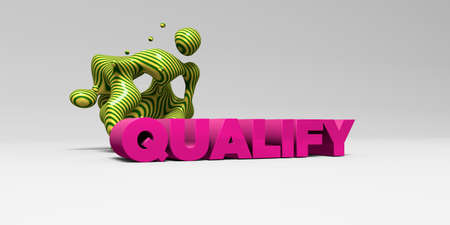 qualify: QUALIFY - 3D rendered colorful headline illustration.  Can be used for an online banner ad or a print postcard.
