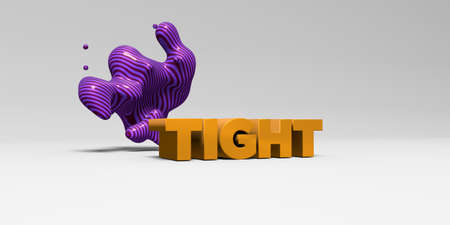 tight body: TIGHT - 3D rendered colorful headline illustration.  Can be used for an online banner ad or a print postcard.