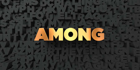 among: Among - Gold text on black background - 3D rendered royalty free stock picture. This image can be used for an online website banner ad or a print postcard.