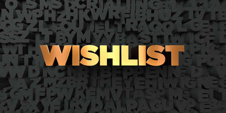 Wishlist - Gold text on black background - 3D rendered royalty free stock picture. This image can be used for an online website banner ad or a print postcard. Stock Photo