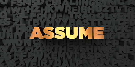 assume: Assume - Gold text on black background - 3D rendered royalty free stock picture. This image can be used for an online website banner ad or a print postcard. Stock Photo