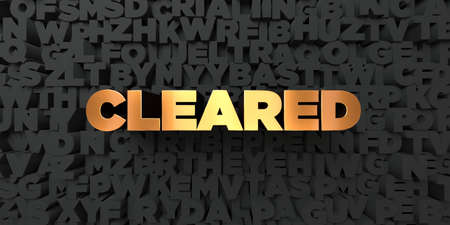 cleared: Cleared - Gold text on black background - 3D rendered royalty free stock picture. This image can be used for an online website banner ad or a print postcard. Stock Photo