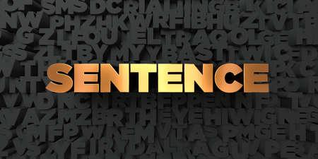 frase: Sentencia - Texto del oro sobre fondo negro - 3D representa la imagen de stock libres de derechos. Esta imagen se puede utilizar para un anuncio bandera del Web site en línea o una postal de impresión.