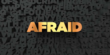 Afraid - Gold text on black background - 3D rendered royalty free stock picture. This image can be used for an online website banner ad or a print postcard.