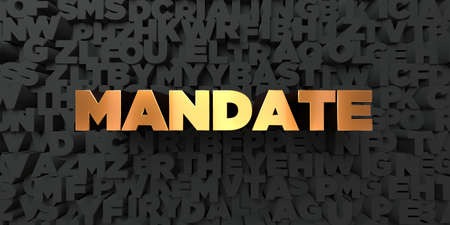 mandate: Mandate - Gold text on black background - 3D rendered royalty free stock picture. This image can be used for an online website banner ad or a print postcard.