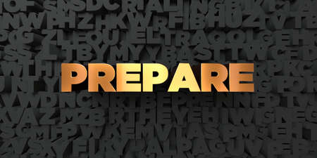 Prepare - Gold text on black background - 3D rendered royalty free stock picture. This image can be used for an online website banner ad or a print postcard.
