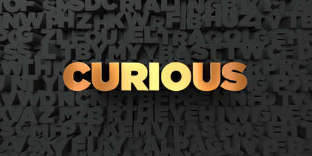 Curious - Gold text on black background - 3D rendered royalty free stock picture. This image can be used for an online website banner ad or a print postcard.