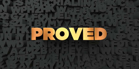 proved: Proved - Gold text on black background - 3D rendered royalty free stock picture. This image can be used for an online website banner ad or a print postcard.