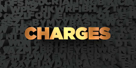 Charges - Gold text on black background - 3D rendered royalty free stock picture. This image can be used for an online website banner ad or a print postcard.